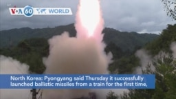 VOA60 World- Pyongyang said Thursday it successfully launched ballistic missiles from a train for the first time