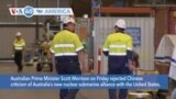 VOA60 America- Australian PM Scott Morrison on Friday rejected Chinese criticism of Australia's new nuclear submarine alliance with the U.S.