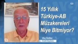 15 Yıllık Türkiye-AB Müzakereleri Niye Bitmiyor?