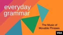 Everyday Grammar: The Music of Movable Phrases