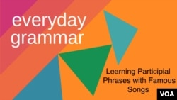 Everyday Grammar - Participial Phrases