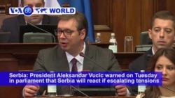 VOA60 World PM - Serbia will react if escalating tensions endanger the lives of Serbs in Kosovo