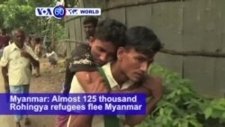 VOA60 World PM - Almost 125 thousand Rohingya refugees flee Myanmar violence for shelters and hospitals in Bangladesh