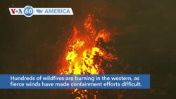 VOA60 Ameerikaa - Hundreds of wildfires are burning in the western U.S., as winds have made containment difficult