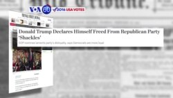 "VOA60 Elections- The Wall Street Journal reports that Donald Trump has declared himself free from ""the shackles"" of the Republican Party"