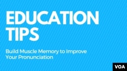 Education Tips - Build Muscle Memory to Improve Your Pronunciation