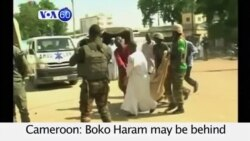 VOA60 Africa- Cameroon: Boko Haram may be behind the two suicide bombings that killed 11 in the city of Maroua- July 23, 2015