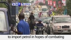 VOA60 Africa - Nigeria seeks plan to import petrol
