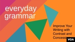 Everyday Grammar - Improve Your Writing with Contrast and Concession