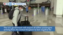 VOA60 America - US to Require Travelers from UK to Prove They Tested Negative for COVID-19