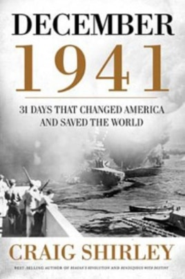 """December 1941, 31 Days that Changed America and Saved the World,"" by Craig Shirley, explores the days surrounding the Pearl Harbor attack and the US entry into World War II."