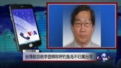 VOA连线: 台湾前总统李登辉称钓鱼岛不归属台湾
