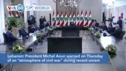 "VOA60 World - Lebanon: President Michel Aoun warned on Thursday of an ""atmosphere of civil war"""