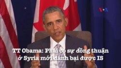 TT Obama: Phải có sự đồng thuận ở Syria mới đánh bại được IS