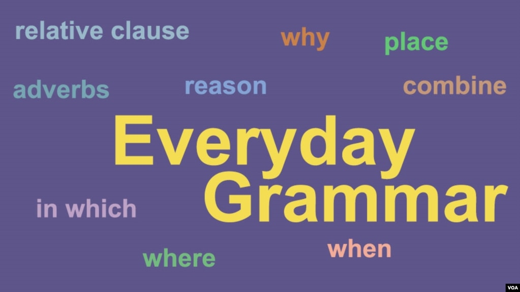 Everyday Grammar Three Reasons To Learn Relative Adverbs
