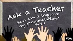 Ask a Teacher - How can I improve my pronunciation? (Part 2)