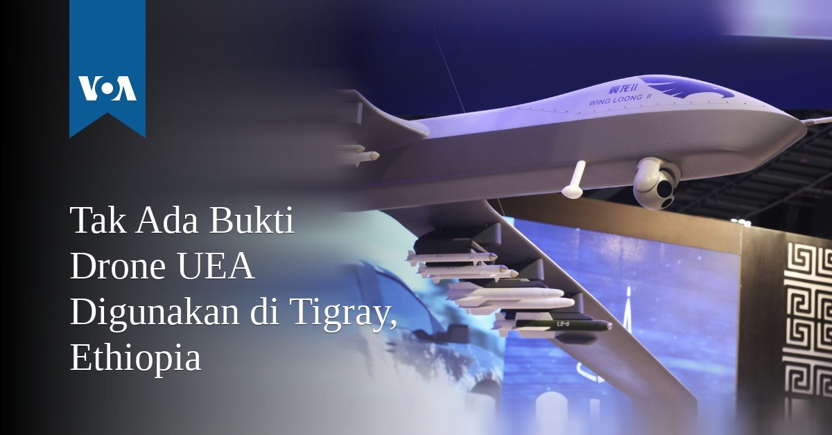 Forces in Ethiopia's Tigray region accuse the federal government of partnering with the United Arab Emirates (UAE) of using armed drones (drones) stat