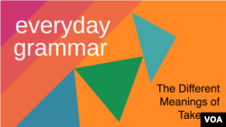 Everyday Grammar: The Different Meanings of Take