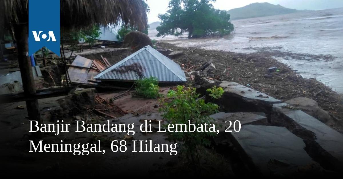 Banjir Bandang di Lembata, 20 Meninggal, 68 Hilang