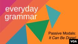 Everyday Grammar: Passive Modals