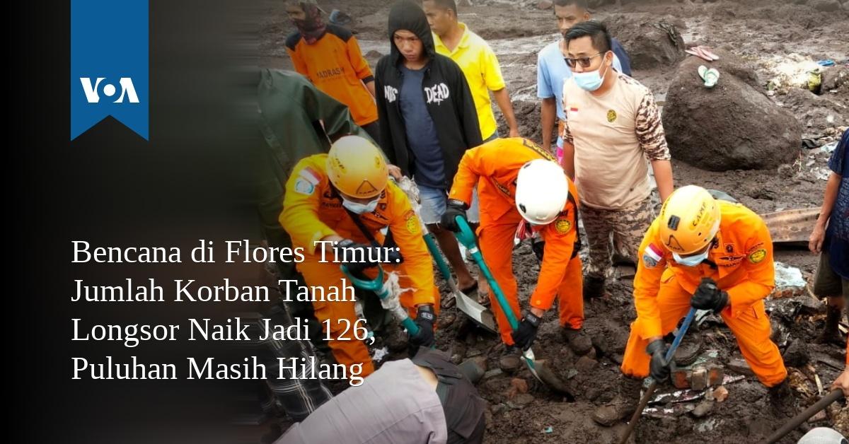 Bencana di Flores Timur: Jumlah Korban Tanah Longsor Naik Jadi 126, Puluhan Masih Hilang