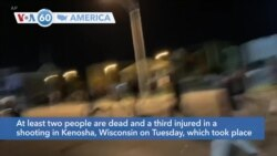 VOA60 Ameerikaa - At least two people are dead in Kenosha, Wisconsin after the police shooting of Jacob Blake