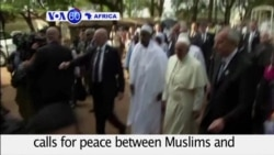 VOA60 Africa- Pope Francis calls for peace between Muslims and Christians in visit to Central African Republic