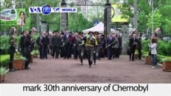VOA60 World - Ukraine marks 30th anniversary of Chernobyl nuclear power plant disaster