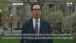 ABD Maliye Bakanı Mnuchin: 'Amerikalı Çalışanlara 3 Hafta İçinde Para Göndermeye Başlayacağız'