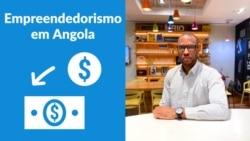 O que falta para os empresários prosperarem em Angola?