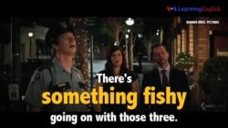 Học tiếng Anh qua phim ảnh: Something Fishy - Phim The House (VOA)