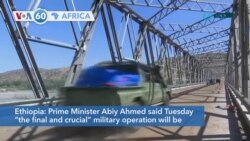 """VOA60 Afrikaa - Ethiopia: Prime Minister Abiy Ahmed said Tuesday military operations in Tigray would enter a """"final"""" phase"""