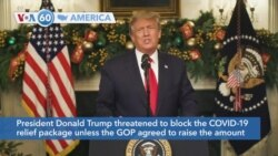 VOA60 Ameerikaa - Trump Threatens Not to Sign COVID-19 Aid Package