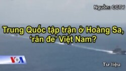 Trung Quốc tập trận ở Hoàng Sa, 'răn đe' Việt Nam?