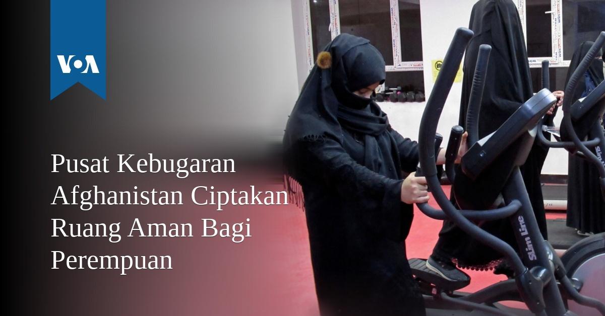 Pusat Kebugaran Afghanistan Ciptakan Ruang Aman Bagi Perempuan