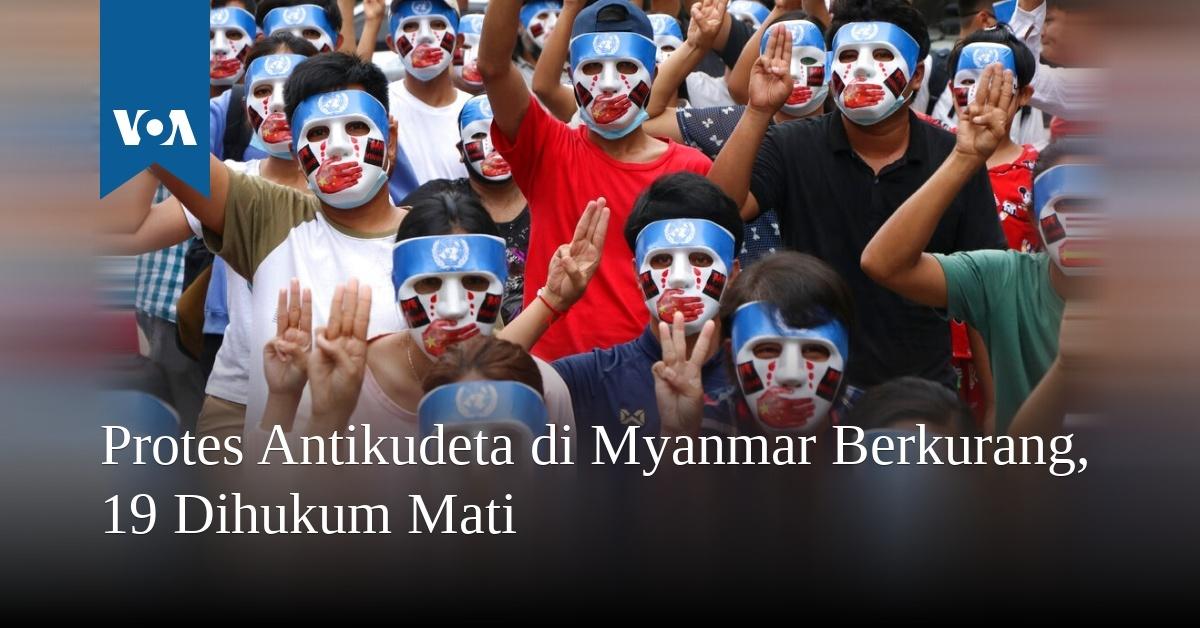Protes Antikudeta di Myanmar Berkurang, 19 Dihukum Mati