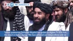 "VOA60 America- Taliban spokesman Zabihullah Mujahid said ""We have achieved our independence"""