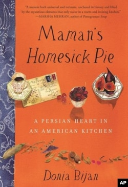"""In """"Maman's Homesick Pie: A Persian Heart in An American Kitchen,"""" chef Donia Bijan shares not only recipes, but also the story behind them."""