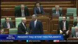 Presidenti Thaçi betohet para parlamenti