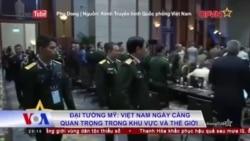 Đại tướng Mỹ: Việt Nam ngày càng quan trọng trong khu vực và thế giới