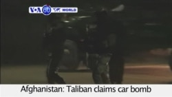 VOA60 World PM - Taliban claims car bomb attack in diplomatic district near Spanish embassy in Kabul