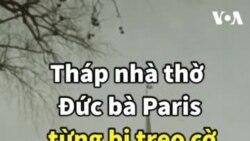 """Tháp nhà thờ Đức bà Paris từng bị treo cờ """"Việt Cộng"""""""