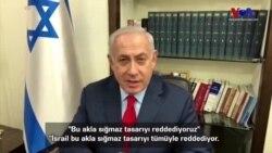 """Netanyahu: """"Bu akla sığmaz tasarıyı reddediyoruz"""""""