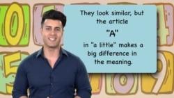 Everyday Grammar: Little vs. A Little, Few vs. A Few