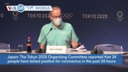 VOA60 World- Olympics organizers report 24 COVID-19 cases, but say no evidence of spread to population