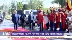 N'Djamena et tel-Aviv renouent leurs liens diplomatiques