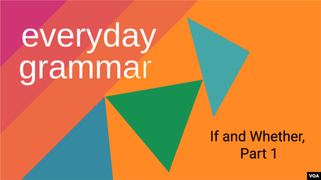 Everyday Grammar: If and Whether, Part 1