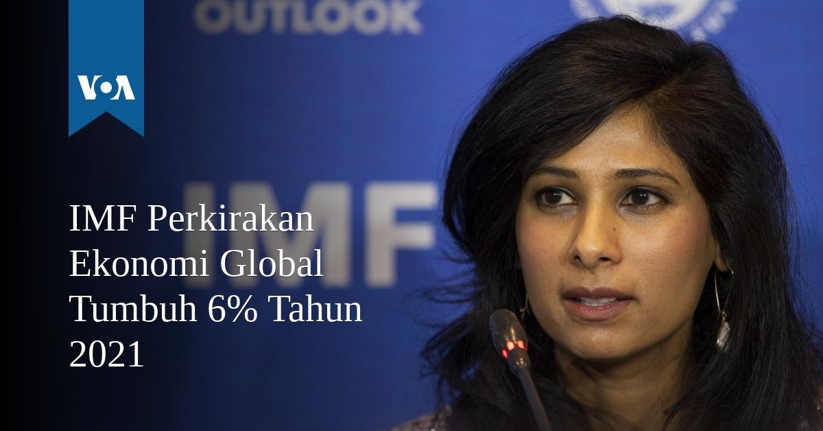 IMF Perkirakan Ekonomi Global Tumbuh 6% Tahun 2021