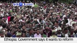 VOA60 Africa- Ethiopia: Government says it wants to reform the country's electoral system after months of bloody protests