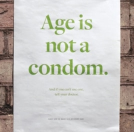 Poster from an AIDS prevention campaign aimed at older people bears the message, ''Age is not a condom. And if you can't use one, tell your doctor.'